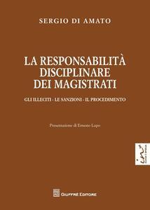 La responsabilità disciplinare dei magistrati. Gli illeciti, le sanzioni, il procedimento