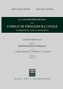 Libro La giurisprudenza sul codice di procedura civile. Coordinata con la dottrina. Aggiornamento 2013. Vol. 1\1: Disposizioni generali (Artt. 1-74).