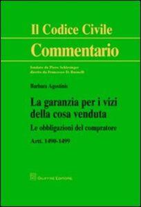 Foto Cover di La garanzia per i vizi della cosa venduta. Le obbligazioni del compratore. Artt. 1490-1499, Libro di Barbara Agostinis, edito da Giuffrè