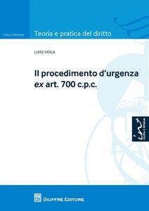 Foto Cover di Il procedimento d'urgenza ex art. 700 c.p.c., Libro di Luigi Viola, edito da Giuffrè