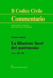Libro La filiazione fuori del matrimonio. Artt. 250-290 Massimo Dogliotti