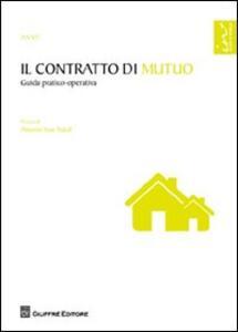 Il contratto di mutuo. Guida pratico-operativa