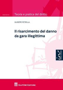 Foto Cover di Il risarcimento del danno da gara illegittima, Libro di Giuseppe Petrella, edito da Giuffrè