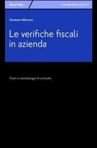 Le verifiche fiscali in azienda. Poteri e metodologia di controllo