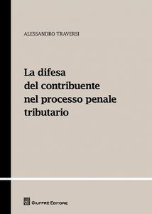 Libro La difesa del contribuente nel processo penale tributario Alessandro Traversi