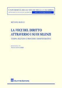 Foto Cover di La voce del diritto attraverso i suoi silenzi. Tempo, silenzio e processo amministrativo, Libro di Renato Rolli, edito da Giuffrè