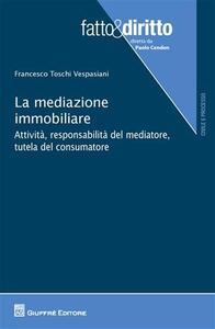 La mediazione immobiliare. Attività, responsabilità del mediatore, tutela del consumatore
