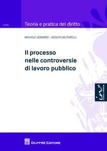 Libro Il processo nelle controversie di lavoro pubblico Michele Gerardo , Adolfo Mutarelli