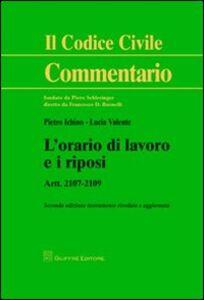 Libro L' orario di lavoro e i riposi. Artt. 2107-2109 Pietro Ichino , Lucia Valente