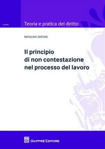 Libro Il principio di non contestazione nel processo del lavoro Natalino Sapone