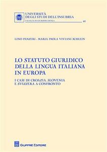 Libro Lo Statuto giuridico della lingua italiana in Europa. I casi di Croazia, Slovenia e Svizzera a confronto Lino Panzeri , M. Paola Viviani Schlein