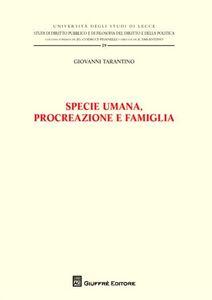 Foto Cover di Specie umana, procreazione e famiglia, Libro di Giovanni Tarantino, edito da Giuffrè