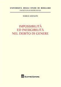 Libro Impossibilita' ed inesigibilita' nel debito di genere Marco Azzalini