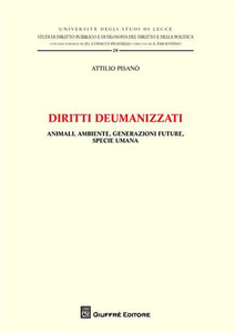 Libro Diritti deumanizzati. Animali, ambiente, generazioni future, specie umana Attilio Pisanò