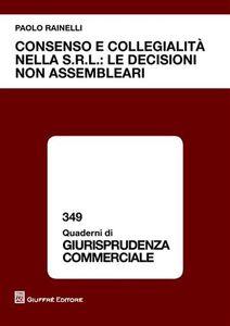 Libro Consenso e collegialità nella s.r.l.: le decisioni non assembleari Paolo Rainelli