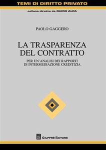 Libro La trasparenza del contratto. Per un'analisi dei rapporti di intermediazione creditizia Paolo Gaggero