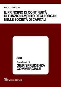 Libro Il principio di continuità di funzionamento degli organi nelle società di capitali Paolo Divizia