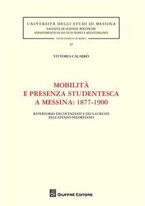 Foto Cover di Mobilità e presenza studentesca a Messina. 1877-1900. Repertorio dei licenziati e dei laureati dell'ateneo peloritano, Libro di Vittoria Calabrò, edito da Giuffrè