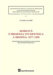 Mobilità e presenza studentesca a Messina. 1877-1900. Repertorio dei licenziati e dei laureati dell'ateneo peloritano
