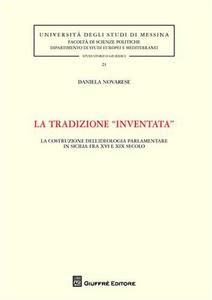 Libro La tradizione «inventata». La costruzione dell'ideologia parlamentare in Sicilia fra XVI e XIX secolo Daniela Novarese