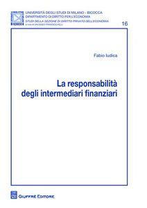 Foto Cover di La responsabilita' degli intermediari finanziari, Libro di Fabio Iudica, edito da Giuffrè