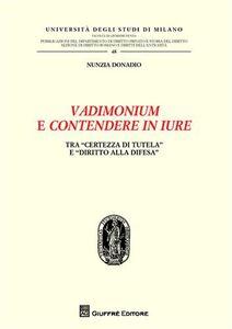 Libro Vadimonium e contendere in iure. Tra «certezza di tutela» e «diritto alla difesa» Nunzia Donadio