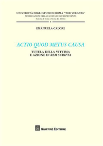 Libro Actio quod metus causa. Tutela della vittima e azione in rem scripta Emanuela Calore