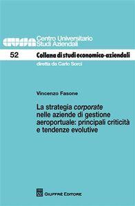 Libro La strategia corporate nelle aziende di gestione aeroportuale. Principali criticità e tendenze evolutive Vincenzo Fasone