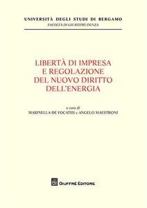 Libro Liberta' di impresa e regolazione del nuovo diritto dell'energia