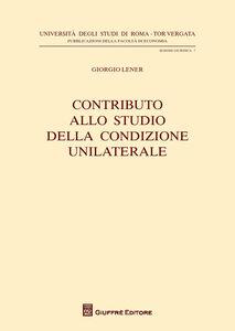 Libro Contributo allo studio della condizione unilaterale Giorgio Lener