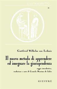 Foto Cover di Il nuovo metodo di apprendere ed insegnare la giurisprudenza. Saggio introduttivo, Libro di Gottfried W. Leibniz, edito da Giuffrè
