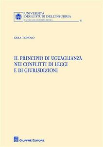 Libro Il principio di uguaglianza nei conflitti di leggi e di giurisdizioni Sara Tonolo