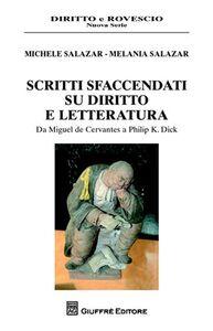 Libro Scritti sfaccendati su diritto e letteratura. Da Miguel de Cervantes a Philip K. Dick Melania Salazar , Michele Salazar