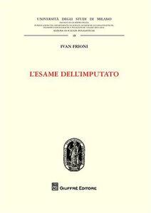 Foto Cover di L' esame dell'imputato, Libro di Ivan Frioni, edito da Giuffrè