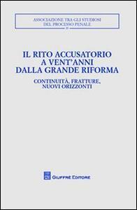 Il rito accusatorio a vent'anni dalla grande riforma. Continuità, fratture, nuovi orizzonti. Atti del Convegno (Lecce, 23-25 ottobre 2009)