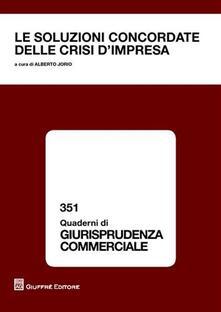 Le soluzioni concordate delle crisi d'impresa. Atti del Convegno (Torino, 8-9 aprile 2011)