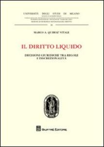 Libro Il diritto liquido. Decisioni giuridiche tra regole e discrezionalità Marco Quiroz Vitale