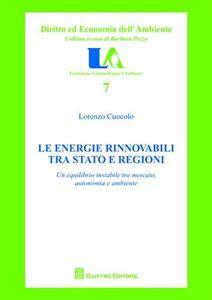Foto Cover di Le energie rinnovabili tra Stato e Regioni. Un equilibrio instabile tra mercato, autonomia e ambiente, Libro di Lorenzo Cuocolo, edito da Giuffrè