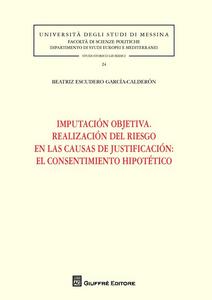 Libro Imputación objetiva. Realización del riesgo en las causas de justificación. El consentimiento hipotético Beatriz Escudero García-Calderón