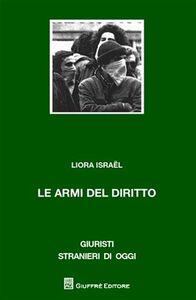 Foto Cover di Le armi del diritto, Libro di Liora Israel, edito da Giuffrè