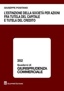 L' estinzione della società per azioni fra tutela del capitale e tutela del credito