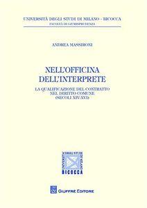 Foto Cover di Nell'officina dell'interprete. La qualificazione del contratto nel diritto comune (secoli XIV-XVI), Libro di Andrea Massironi, edito da Giuffrè