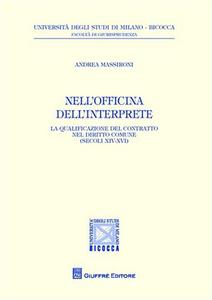 Libro Nell'officina dell'interprete. La qualificazione del contratto nel diritto comune (secoli XIV-XVI) Andrea Massironi
