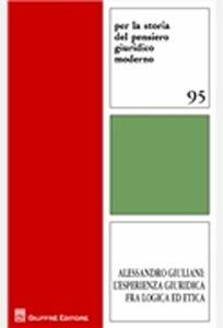 Libro Alessandro Giuliani. L'esperienza giuridica fra logica ed etica