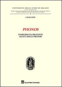Libro Phonos. L'omicidio da Draconte all'età degli oratori Laura Pepe