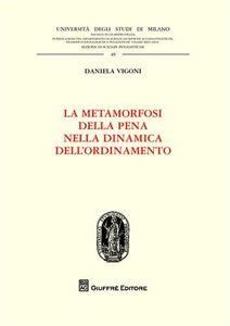 Libro La metamorfosi della pena nella dinamica dell'ordinamento Daniela Vigoni