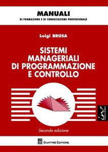 Foto Cover di Sistemi manageriali di programmazione e controllo, Libro di Luigi Brusa, edito da Giuffrè