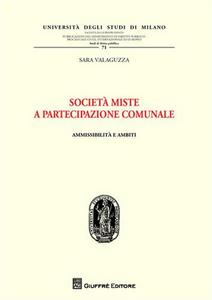 Libro Società miste a partecipazione comunale. Ammissibilità e ambiti Sara Valaguzza