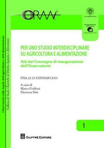 Libro Per uno studio interdisciplinare su agricoltura e alimentazione. Atti del Convegno di inaugurazione dell'Osservatorio (Pisa, 22-23 gennaio 2010)