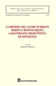 Libro La riforma del lavoro pubblico merito e responsabilità garantiranno produttività ed efficienza? Atti del Convegno (Messina, 12-13 febbraio 2010)